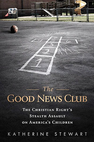 The Good News Club, by Katherine Stewart